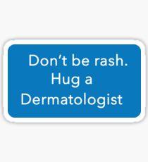 Don't Be Rash. Hug a Dermatologist Sticker