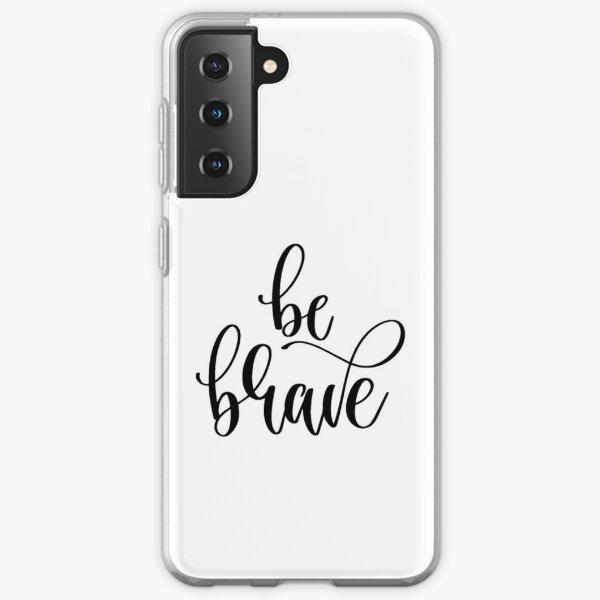 Be Brave Samsung Galaxy Soft Case