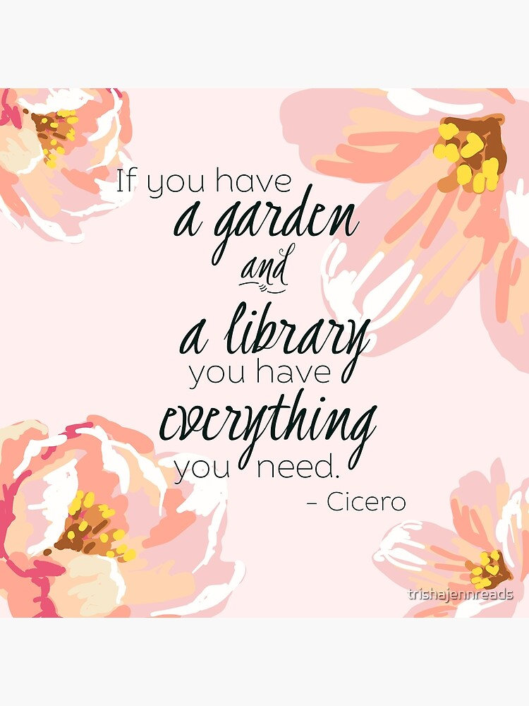 A Garden & A Library (Cicero Quote) by trishajennreads