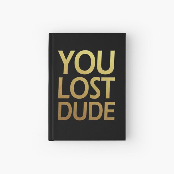Gold Dude You Lost Hardcover Journal