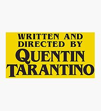 Written and Directed by Quentin Tarantino Photographic Print