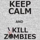 Keep Calm & Kill Zombies by Brad Robinson