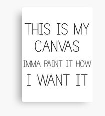This is my CANVAS Canvas Print
