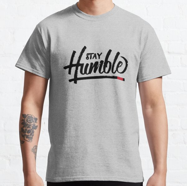 Stay Humble Classic T-Shirt