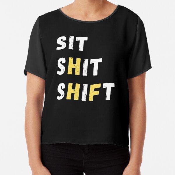 SIT SHIT SHIFT - WHEN NOTHING TO DO   Chiffon Top