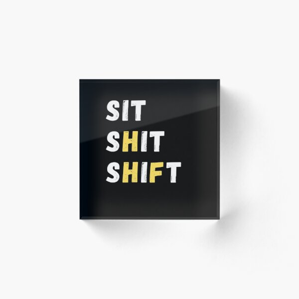 SIT SHIT SHIFT - WHEN NOTHING TO DO   Acrylic Block