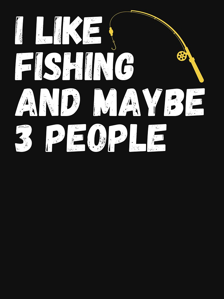 Fishing Lover Funny Gift Idea I like Fishing And Maybe 3 People by ds-4