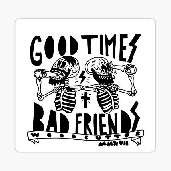 Good Times ,Bad Friends Pegatina