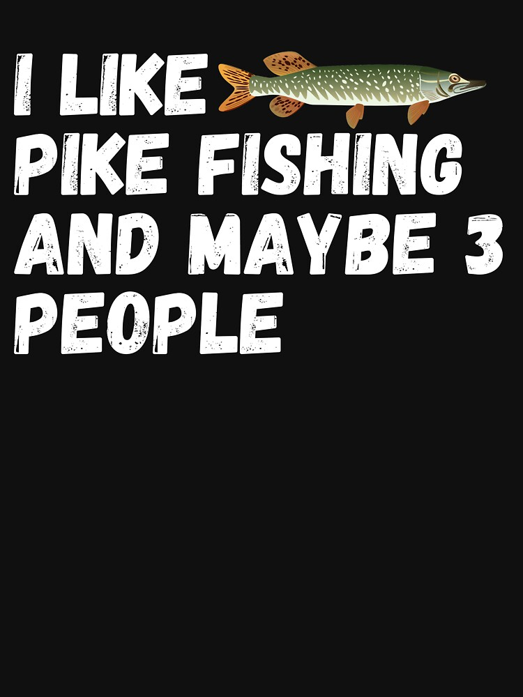 Pike Fishing Lover Funny Gift Idea I Like pike fishing and maybe 3 people by ds-4