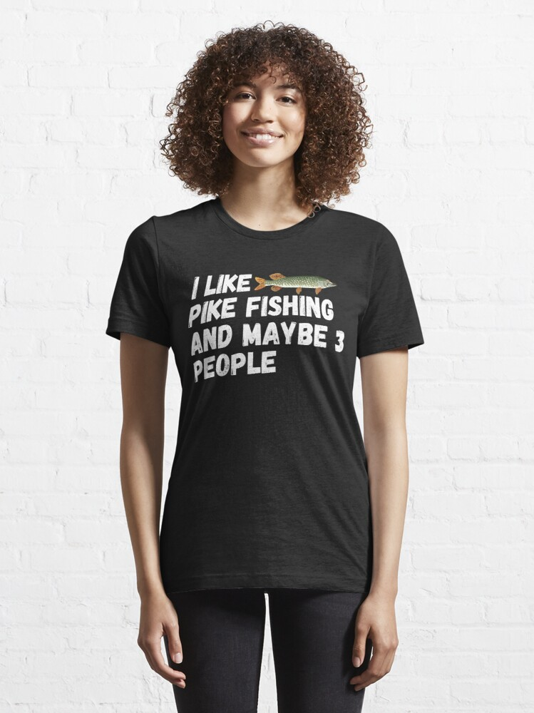 Alternate view of Pike Fishing Lover Funny Gift Idea I Like pike fishing and maybe 3 people Essential T-Shirt