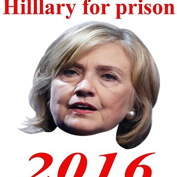 HILLARY FOR PRISON 2016 by AcaJ