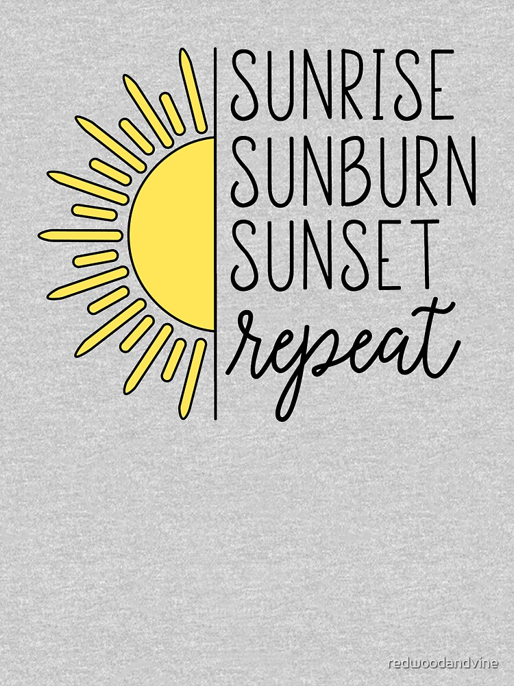 Sunrise, Sunburn, Sunset, Repeat by redwoodandvine