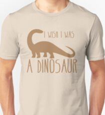 I wish I was a DINOSAUR! with brontosaurus  T-Shirt