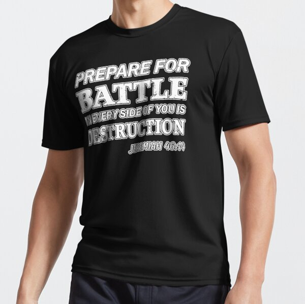Prepare For Battle On Every Side Of You Is Destruction Jeremiah 46:14 Active T-Shirt