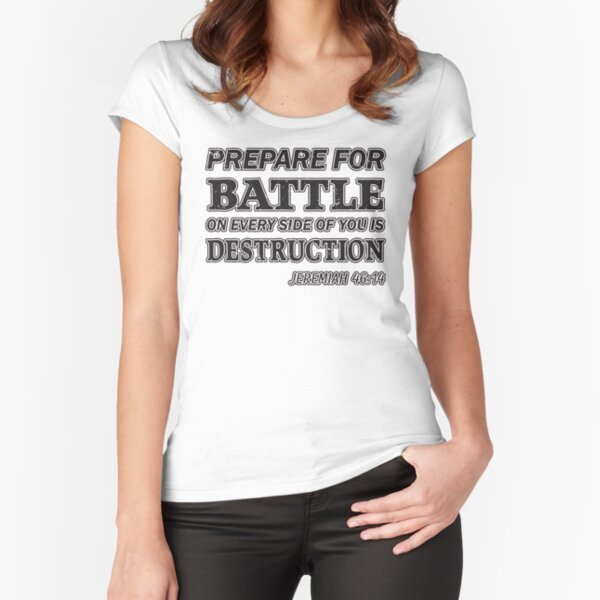 Prepare For Battle On Every Side Of You Is Destruction Jeremiah 46:14 Fitted Scoop T-Shirt