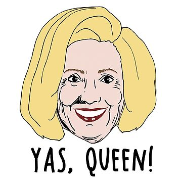 Yas, Queen Hillary by popdesigner