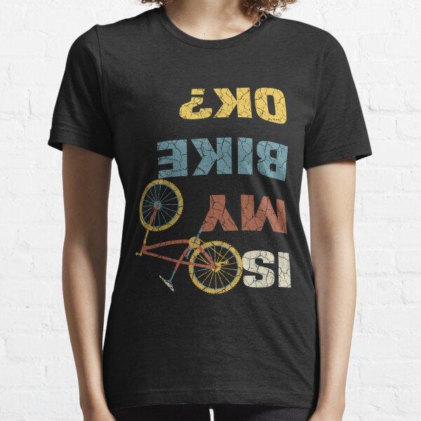 Is My Bike OK? - Cycling  Essential T-Shirt