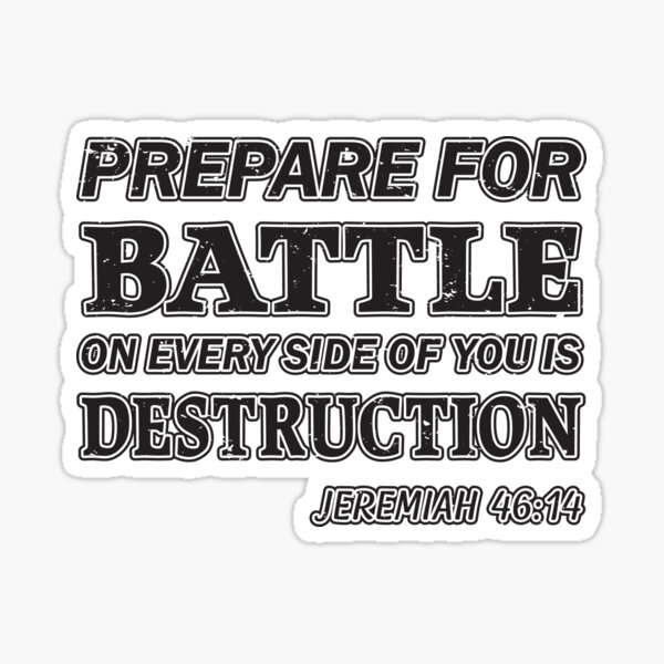 Prepare For Battle On Every Side Of You Is Destruction Jeremiah 46:14 (s) Sticker