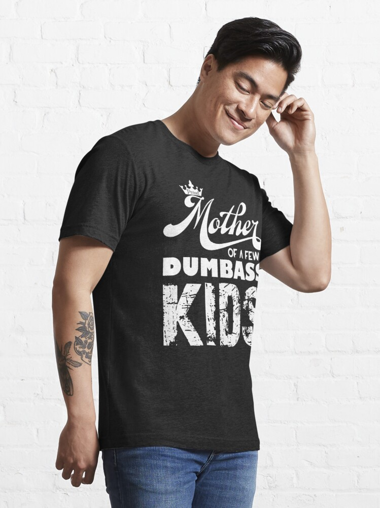 Alternate view of Proud Mother of few dumbass kids (white) Essential T-Shirt