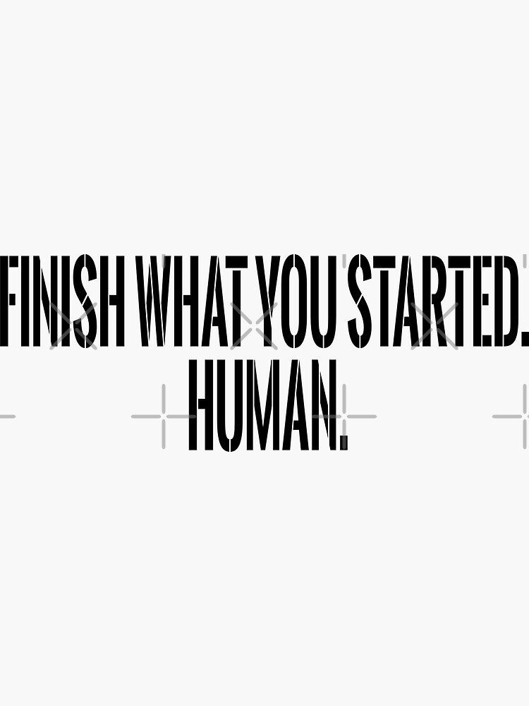 Finish What You Started. Human. by design880