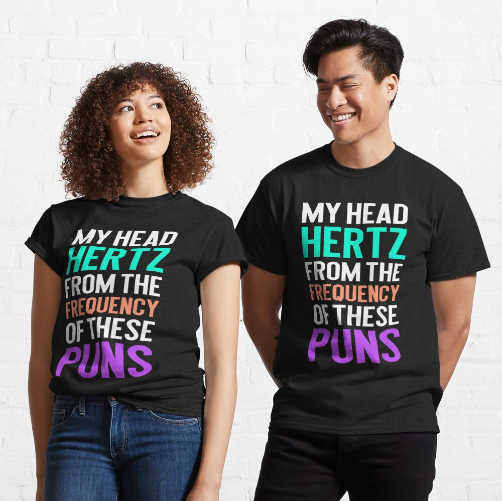 My Head Hertz from the Frequency of these Puns. funny punny graphic tee Classic T-Shirt