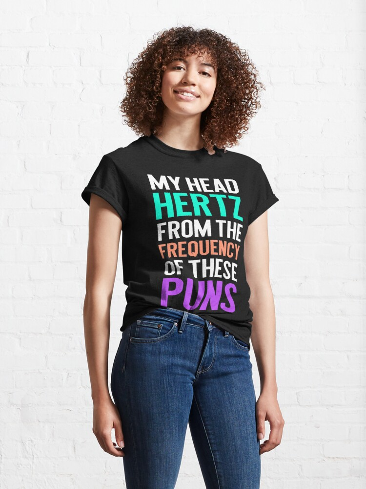 Alternate view of My Head Hertz from the Frequency of these Puns. funny punny graphic tee Classic T-Shirt