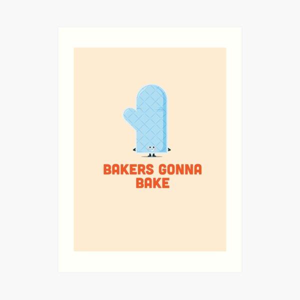 Character Building - Bakers gonna bake Art Print