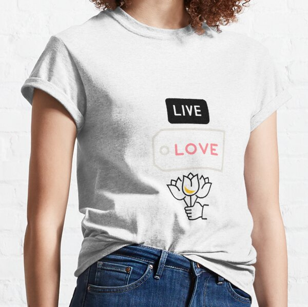 Live love give  Original Epic Gift Gift Idea For Birthday Mother's Father's Day For People Women Men boyfriend girlfriend friends besty Classic T-Shirt