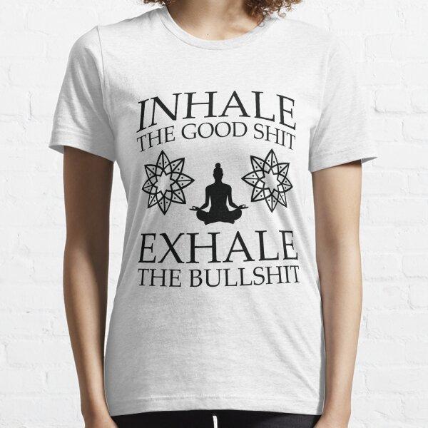 Yoga: Inhale the good shit Essential T-Shirt
