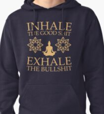 Yoga: Inhale the good shit Pullover Hoodie