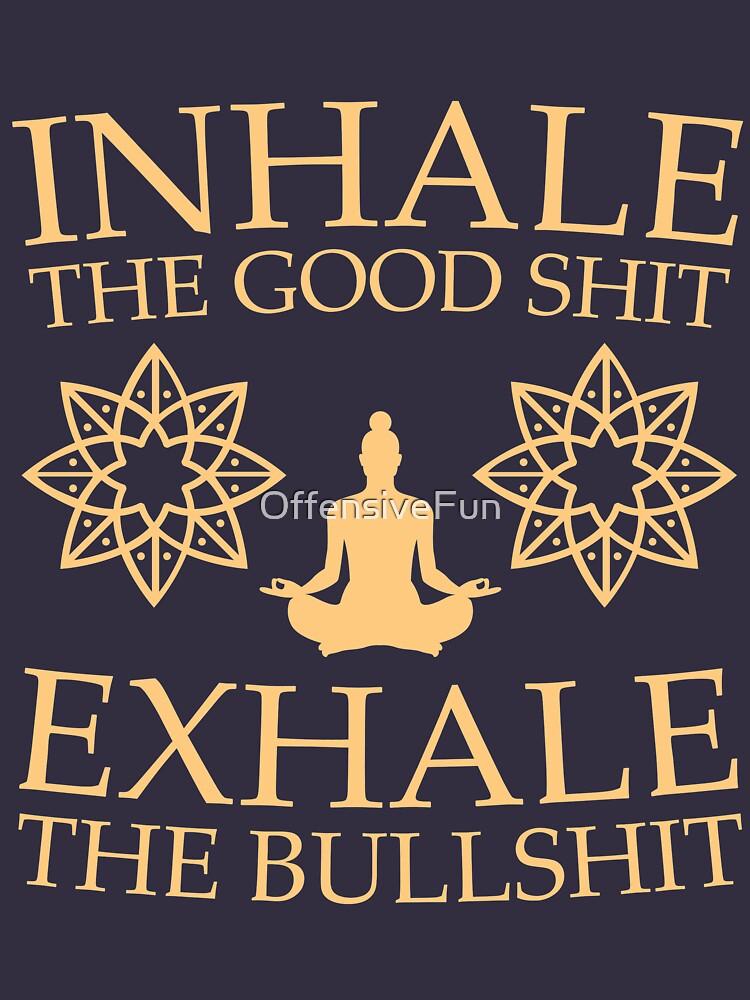Yoga: Inhale the good shit | Women's T-Shirt