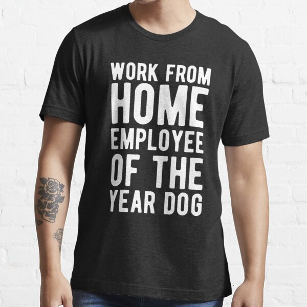 Work From Home Employee Of The Year Dog, funny job Essential T-Shirt