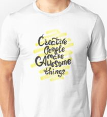 Creative people make awesome things Unisex T-Shirt