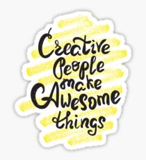 Creative people make awesome things Sticker