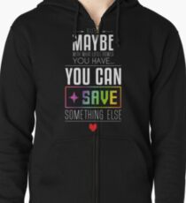 Maybe you can SAVE something else Zipped Hoodie