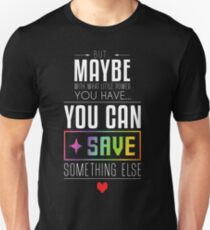 Maybe you can SAVE something else Unisex T-Shirt
