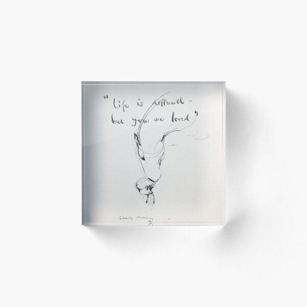 life is difficult but you are loved quote Acrylic Block