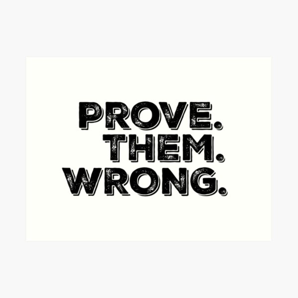 Motivation Quote: Prove Them Wrong Art Print