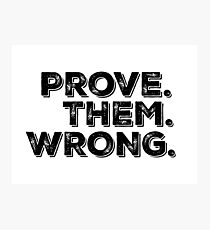 Motivation Quote: Prove Them Wrong Photographic Print