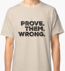 Motivation Zitat: Beweisen Sie sie falsch Classic T-Shirt