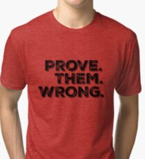 Motivation Quote: Prove Them Wrong Tri-blend T-Shirt