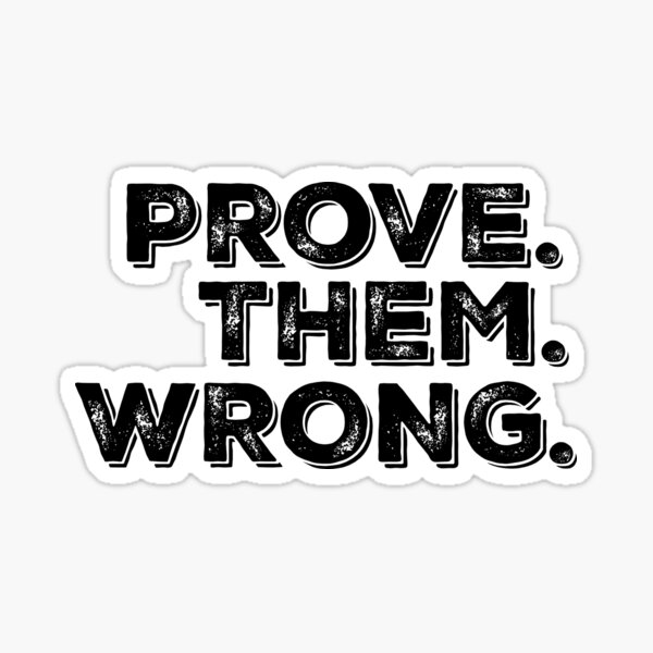 Motivationszitat: Beweisen Sie, dass sie falsch sind Sticker