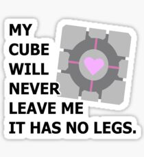 My cube will never leave me it has no legs. (portal) Sticker