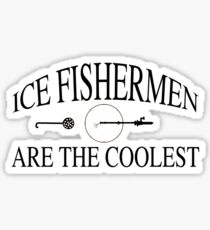 Ice fishermen are the coolest Sticker