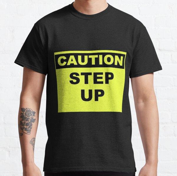 Caution Step Up Classic T-Shirt