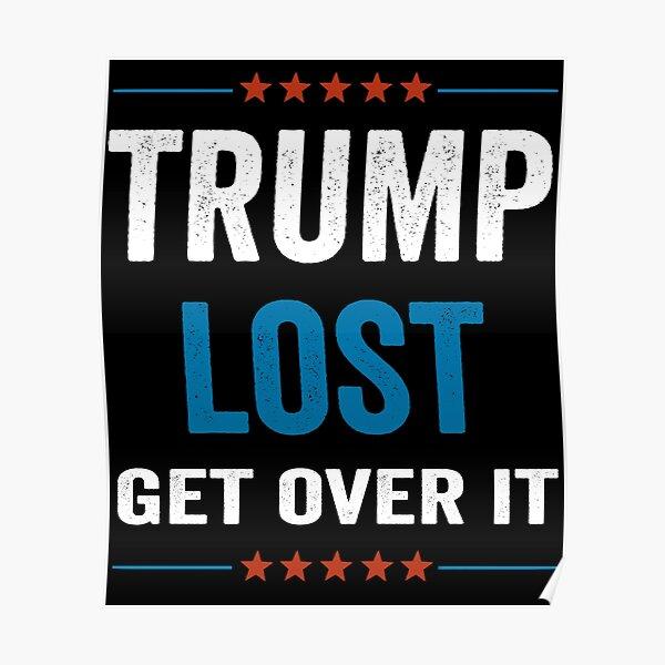 Trump Lost Get Over It Biden Won Poster