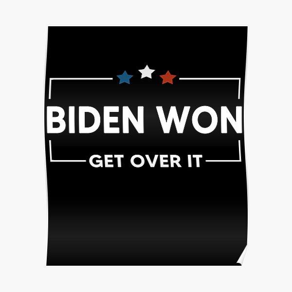 Biden Won Get Over It Poster