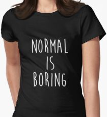 Normal is boring - version 2 - white T-Shirt