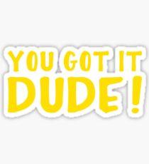 You Got It, Dude! Sticker