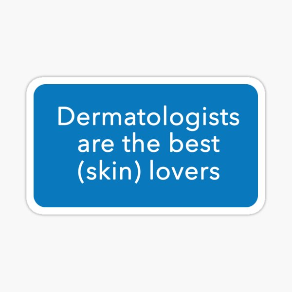 Dermatologists are the best (skin) lovers Sticker